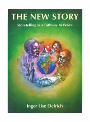 The New Story Story telling as a Pathway to Peace, Inger Lise Oelrich